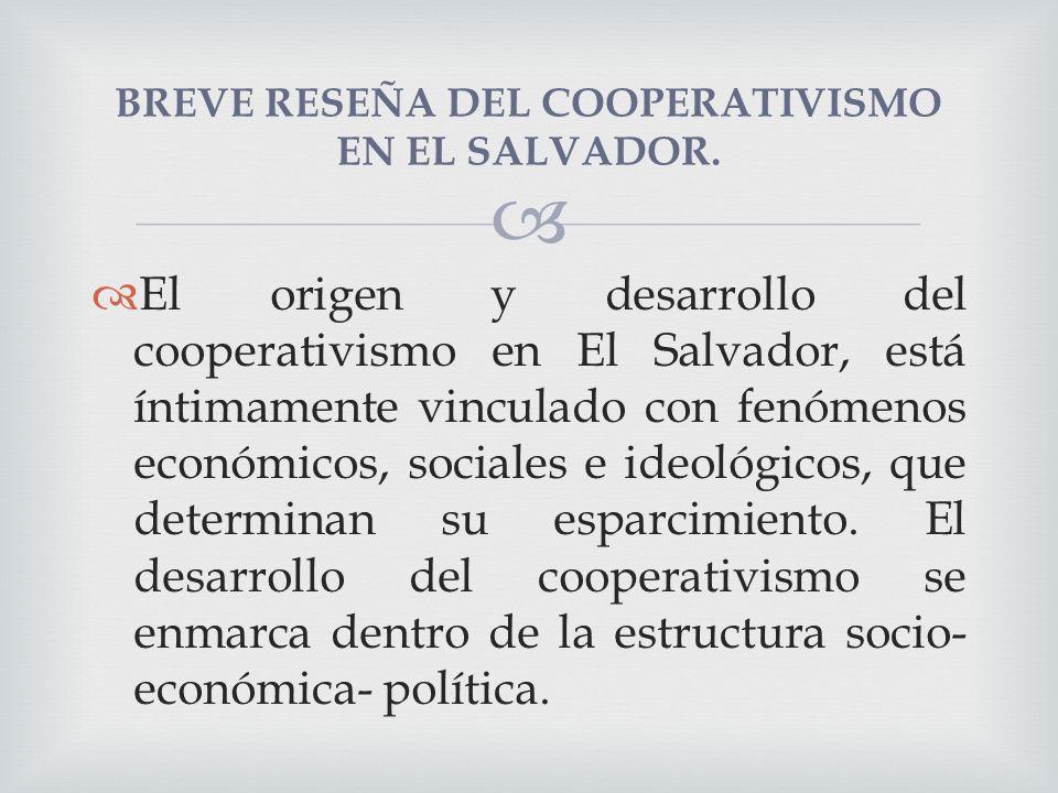 El origen y desarrollo del cooperativismo en El Salvador, está íntimamente vinculado con fenómenos económicos, sociales e ideológicos, que determinan su esparcimiento.