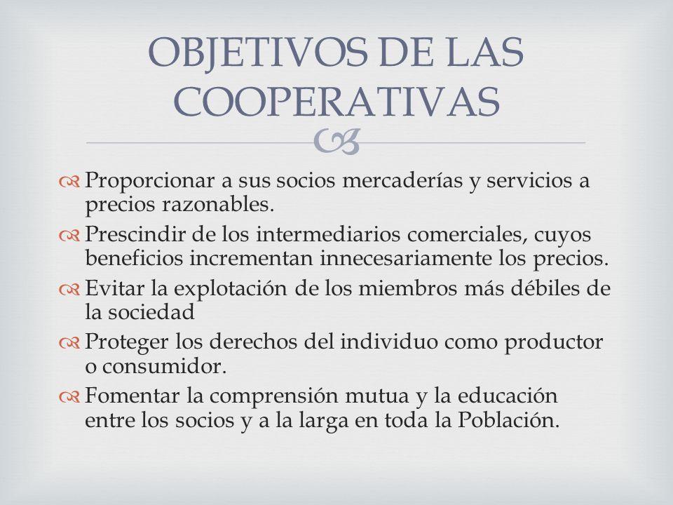 Proporcionar a sus socios mercaderías y servicios a precios razonables.