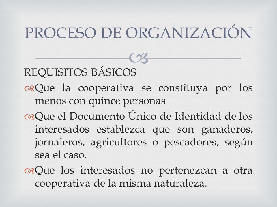 REQUISITOS BÁSICOS Que la cooperativa se constituya por los menos con quince personas Que el Documento Único de Identidad de los interesados establezca que son ganaderos, jornaleros, agricultores o pescadores, según sea el caso.
