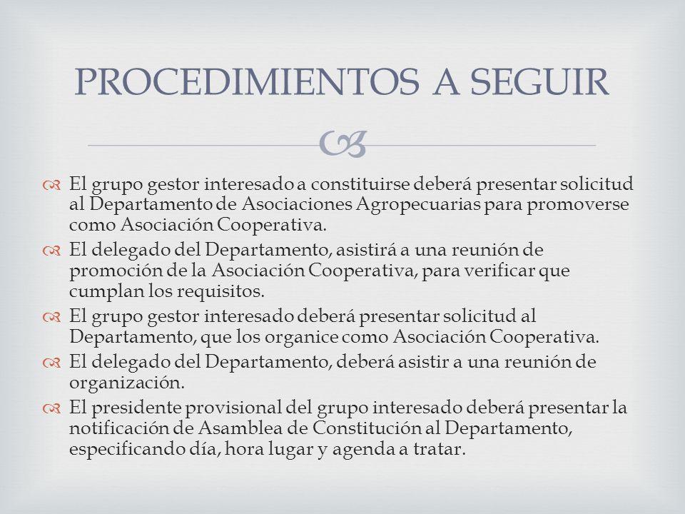 El grupo gestor interesado a constituirse deberá presentar solicitud al Departamento de Asociaciones Agropecuarias para promoverse como Asociación Cooperativa.