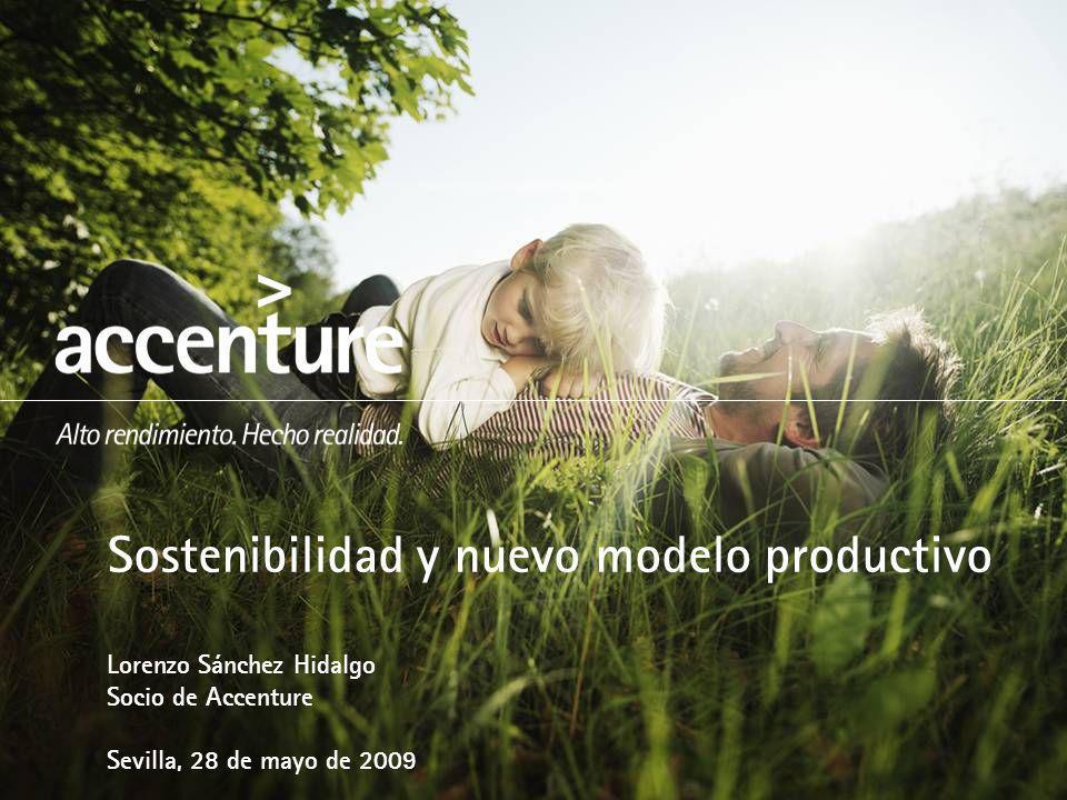 Sostenibilidad y nuevo modelo productivo Lorenzo Sánchez Hidalgo Socio de Accenture Sevilla, 28 de mayo de 2009