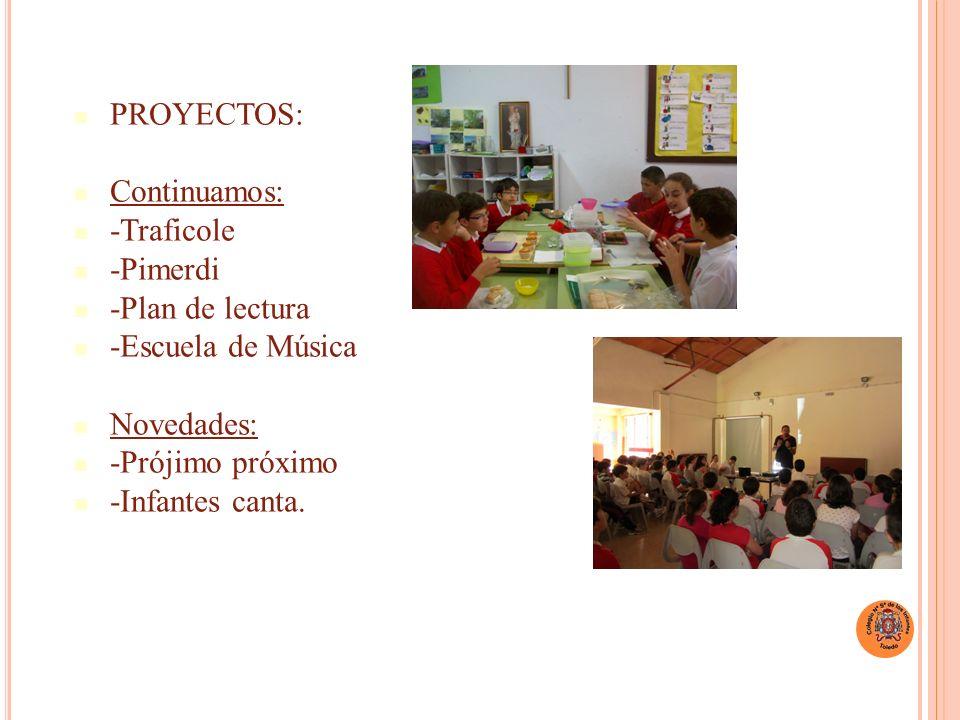 PROYECTOS: Continuamos: -Traficole -Pimerdi -Plan de lectura -Escuela de Música Novedades: -Prójimo próximo -Infantes canta...