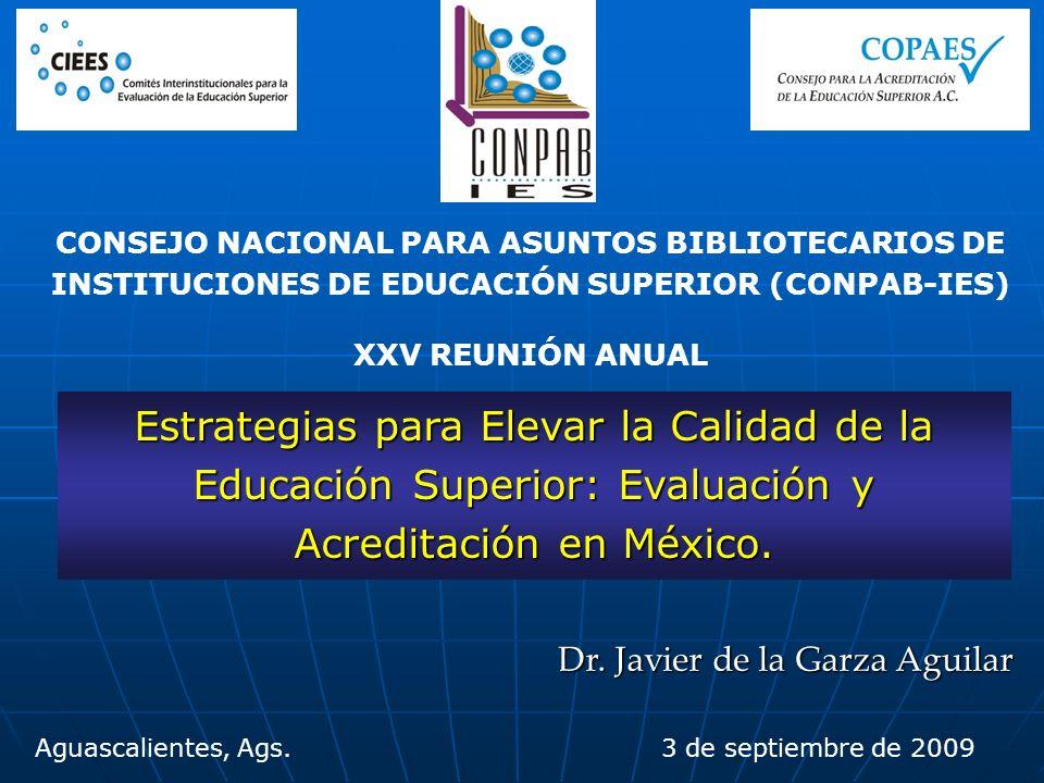 Dr. Javier de la Garza Aguilar Aguascalientes, Ags. 3 de septiembre de 2009 Estrategias para Elevar la Calidad de la Educación Superior: Evaluación y