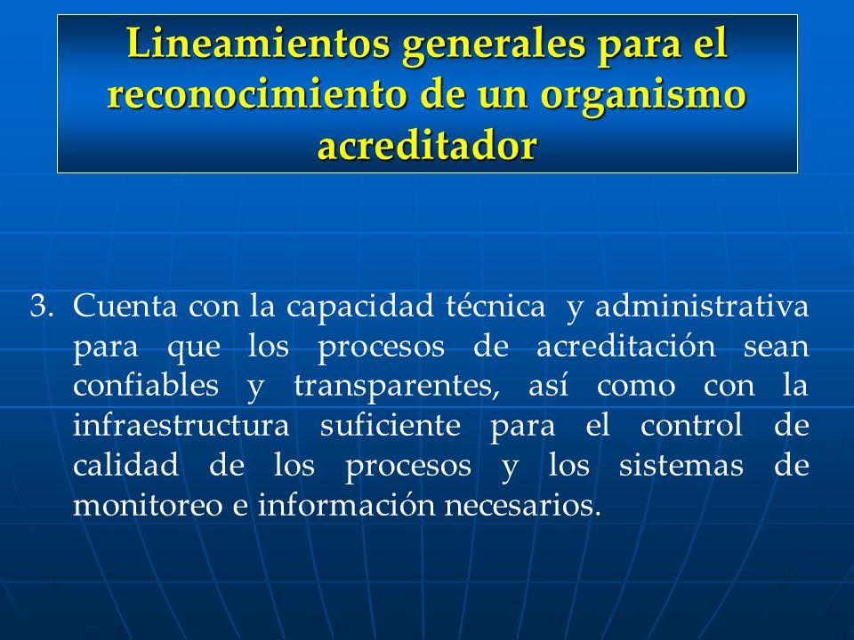 Lineamientos generales para el reconocimiento de un organismo acreditador 3.Cuenta con la capacidad técnica y administrativa para que los procesos de