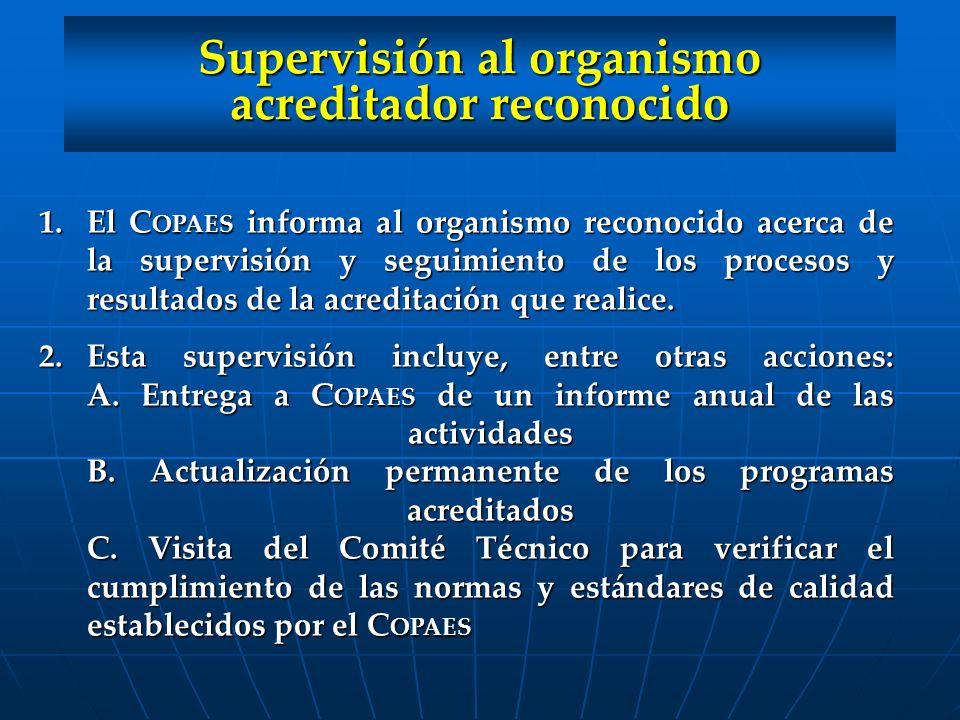 1.El C OPAES informa al organismo reconocido acerca de la supervisión y seguimiento de los procesos y resultados de la acreditación que realice. 2.Est