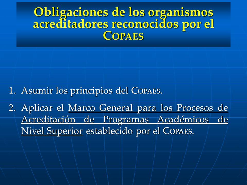 1.Asumir los principios del C OPAES. 2.Aplicar el Marco General para los Procesos de Acreditación de Programas Académicos de Nivel Superior establecid