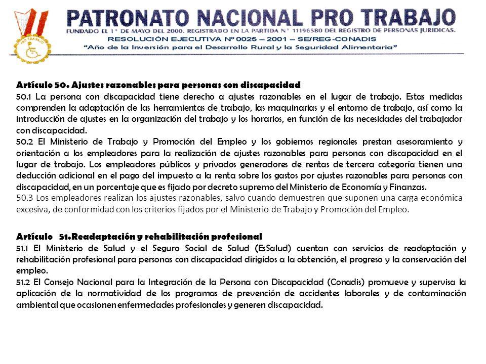 Artículo 50. Ajustes razonables para personas con discapacidad 50.1 La persona con discapacidad tiene derecho a ajustes razonables en el lugar de trab