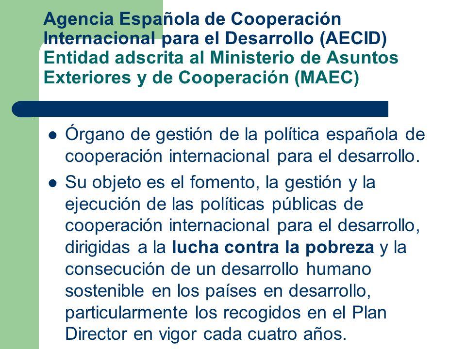 Agencia Española de Cooperación Internacional para el Desarrollo (AECID) Entidad adscrita al Ministerio de Asuntos Exteriores y de Cooperación (MAEC)