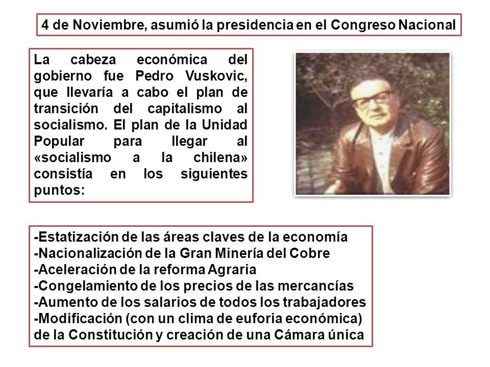 4 de Noviembre, asumió la presidencia en el Congreso Nacional La cabeza económica del gobierno fue Pedro Vuskovic, que llevaría a cabo el plan de transición del capitalismo al socialismo.