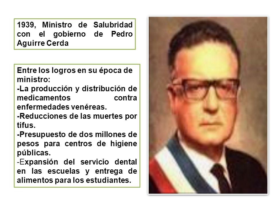 1939, Ministro de Salubridad con el gobierno de Pedro Aguirre Cerda Entre los logros en su época de ministro: -La producción y distribución de medicamentos contra enfermedades venéreas.