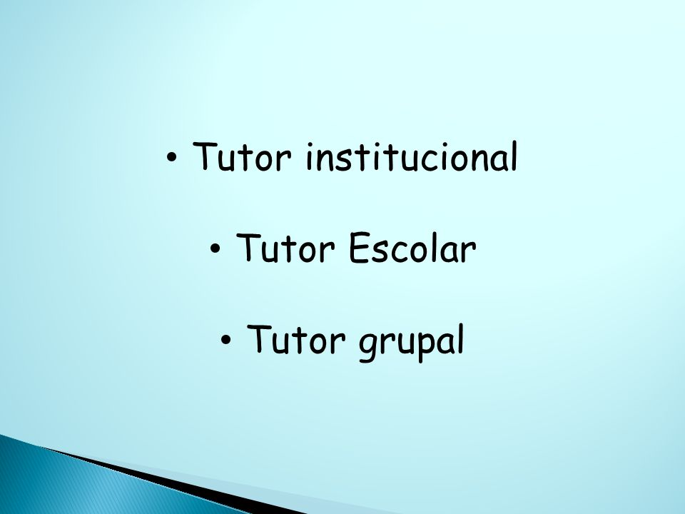 Tutor institucional Tutor Escolar Tutor grupal