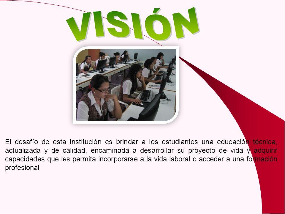 El desafío de esta institución es brindar a los estudiantes una educación técnica, actualizada y de calidad, encaminada a desarrollar su proyecto de v