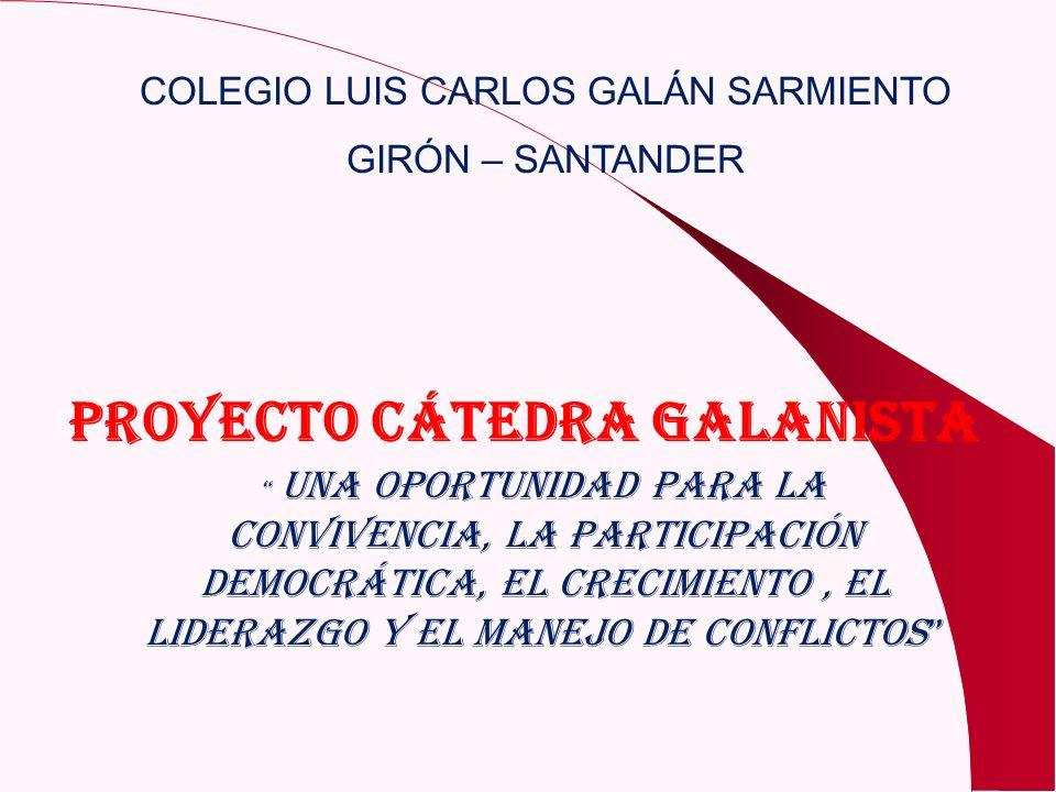 COLEGIO LUIS CARLOS GALÁN SARMIENTO GIRÓN – SANTANDER UNA OPORTUNIDAD PARA LA CONVIVENCIA, LA PARTICIPACIÓN DEMOCRÁTICA, EL CRECIMIENTO, EL LIDERAZGO