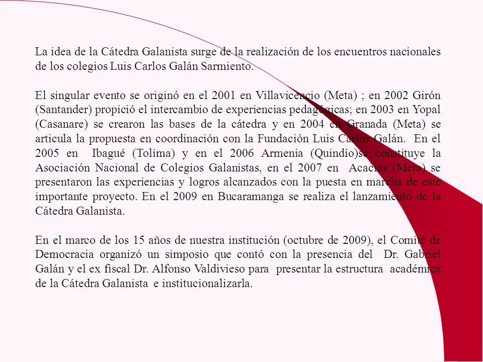 La idea de la Cátedra Galanista surge de la realización de los encuentros nacionales de los colegios Luis Carlos Galán Sarmiento. El singular evento s