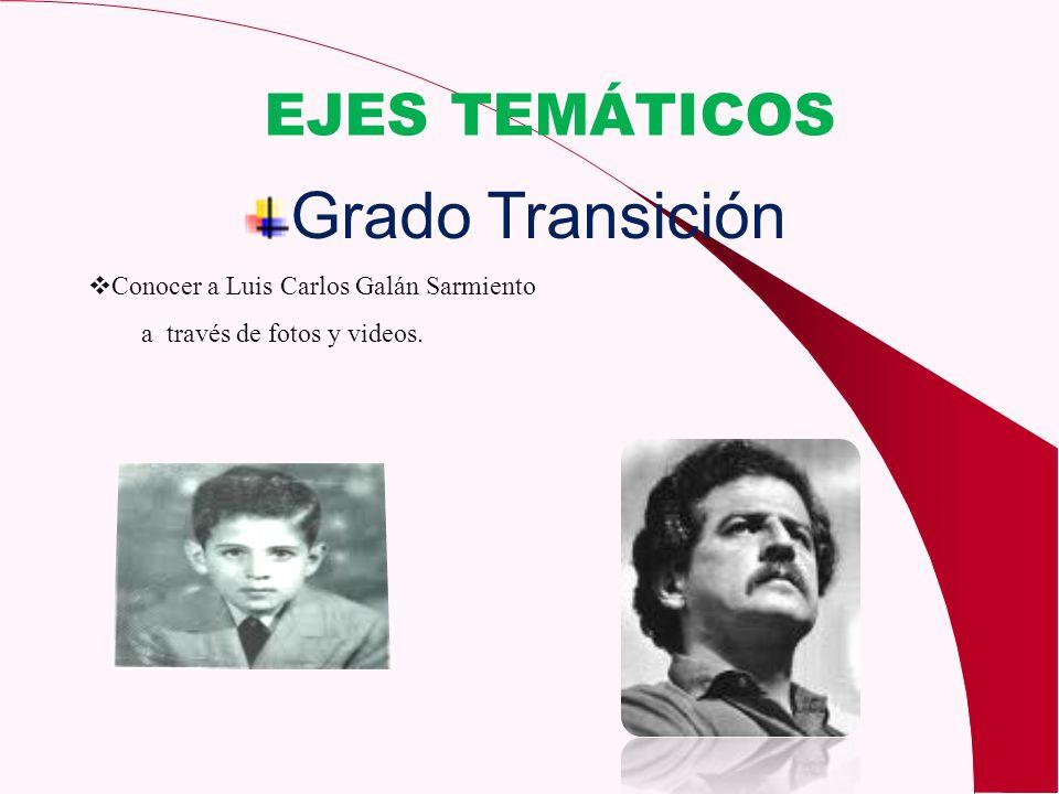 EJES TEMÁTICOS Grado Transición Conocer a Luis Carlos Galán Sarmiento a través de fotos y videos.