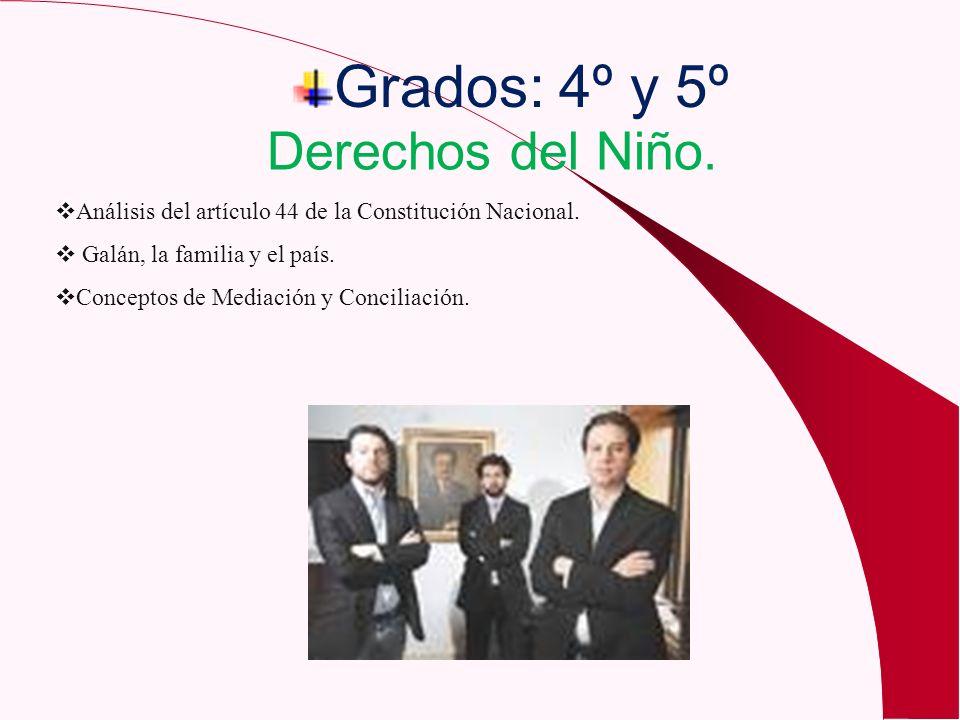 Grados: 4º y 5º Derechos del Niño. Análisis del artículo 44 de la Constitución Nacional. Galán, la familia y el país. Conceptos de Mediación y Concili