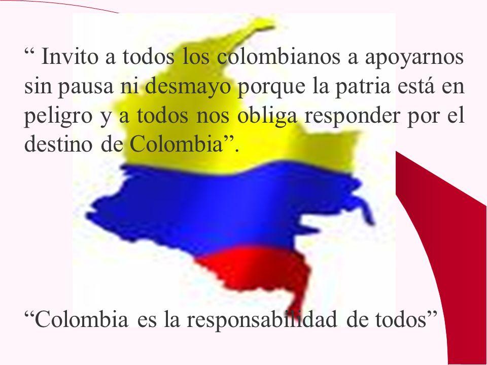 Invito a todos los colombianos a apoyarnos sin pausa ni desmayo porque la patria está en peligro y a todos nos obliga responder por el destino de Colo