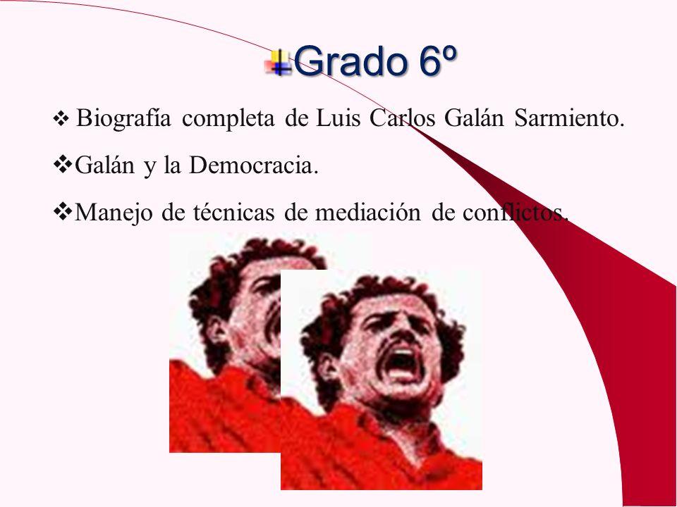 Grado 6º Biografía completa de Luis Carlos Galán Sarmiento. G alán y la Democracia. M anejo de técnicas de mediación de conflictos.