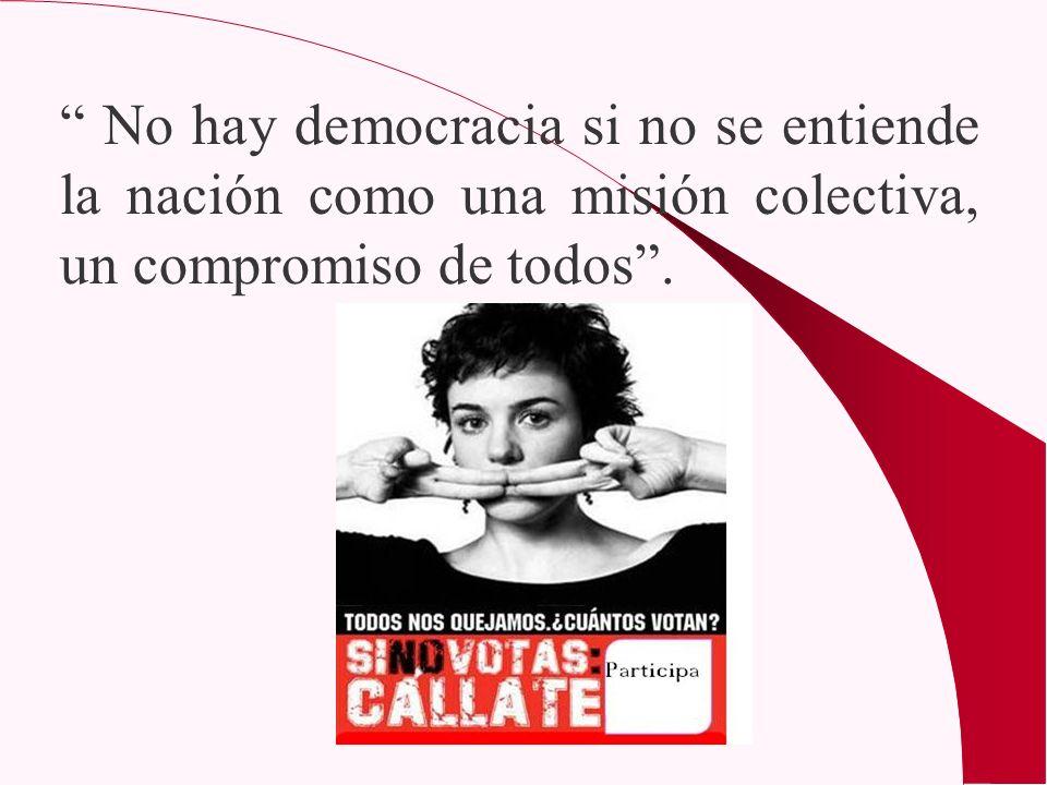 No hay democracia si no se entiende la nación como una misión colectiva, un compromiso de todos.