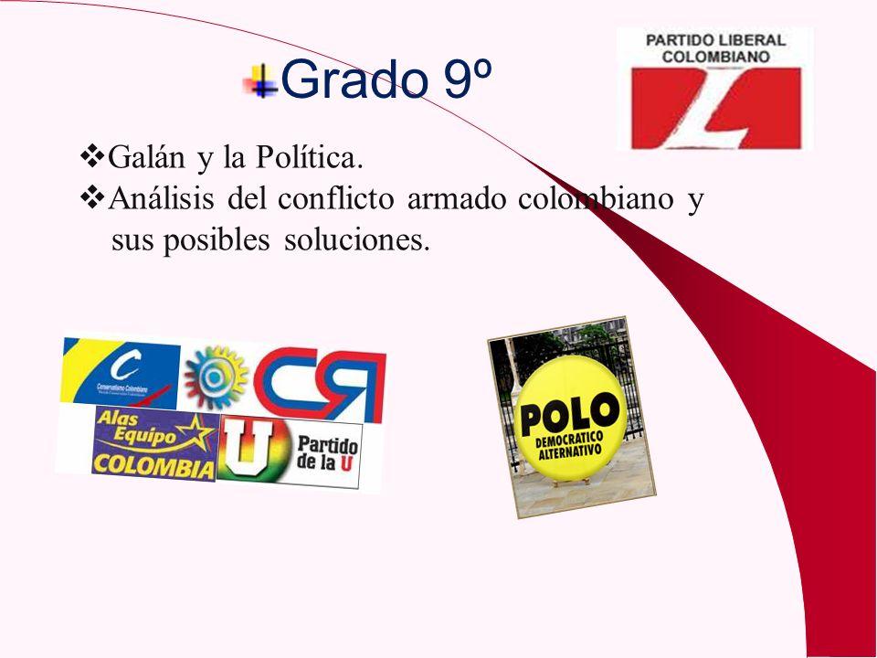 Grado 9º Galán y la Política. Análisis del conflicto armado colombiano y sus posibles soluciones.