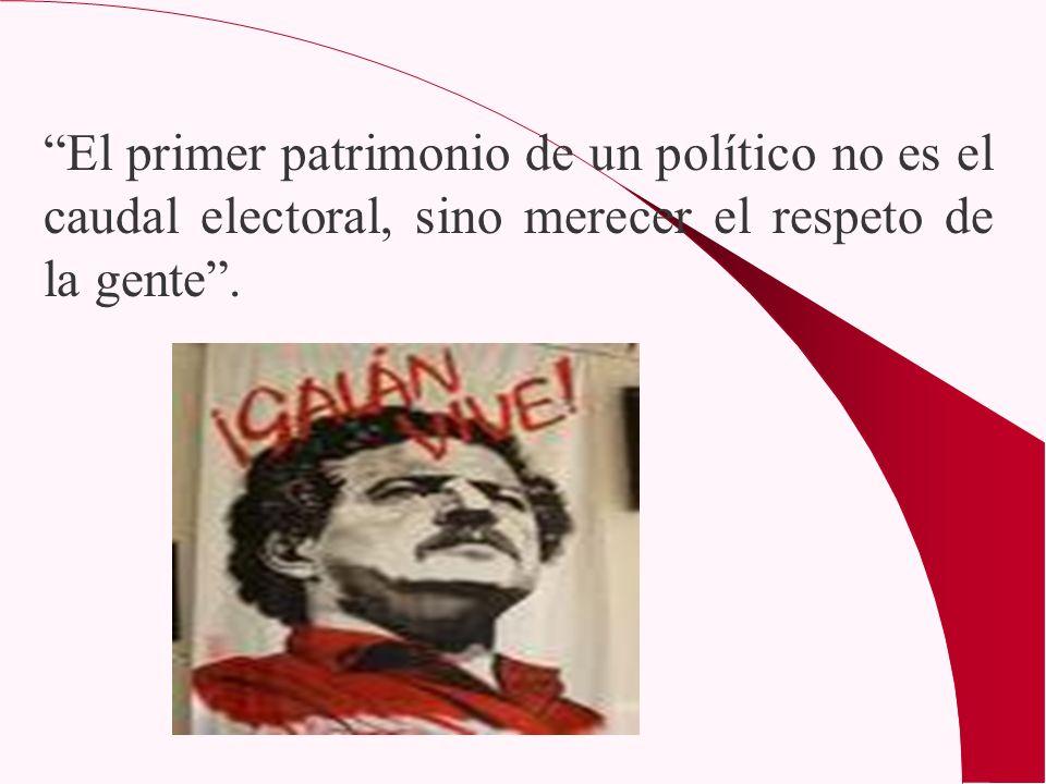 El primer patrimonio de un político no es el caudal electoral, sino merecer el respeto de la gente.
