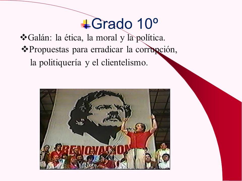 Grado 10º Galán: la ética, la moral y la política. Propuestas para erradicar la corrupción, la politiquería y el clientelismo.