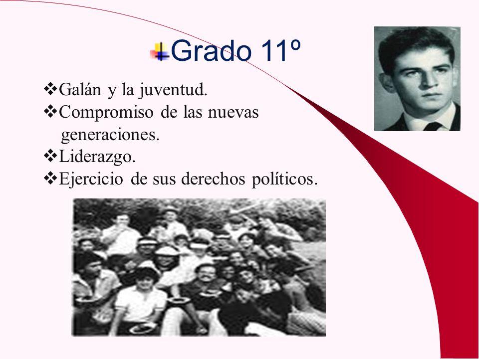 Grado 11º Galán y la juventud. Compromiso de las nuevas generaciones. Liderazgo. Ejercicio de sus derechos políticos.