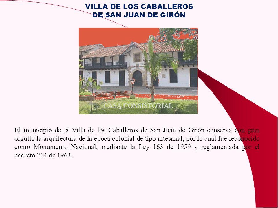 El municipio de la Villa de los Caballeros de San Juan de Girón conserva con gran orgullo la arquitectura de la época colonial de tipo artesanal, por