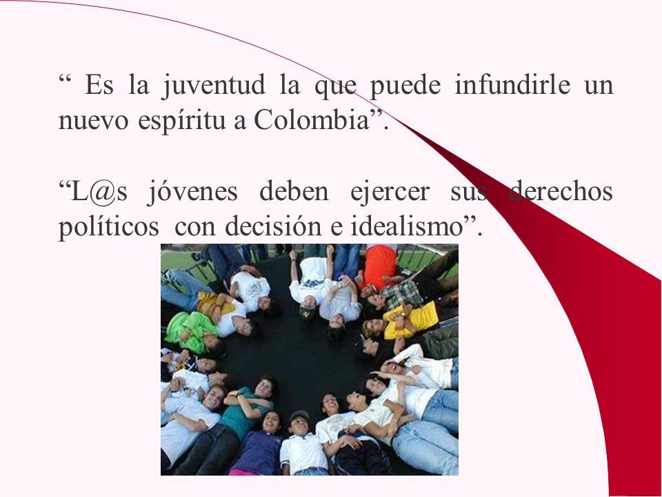 Es la juventud la que puede infundirle un nuevo espíritu a Colombia. L@s jóvenes deben ejercer sus derechos políticos con decisión e idealismo.