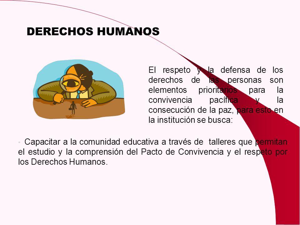 DERECHOS HUMANOS El respeto y la defensa de los derechos de las personas son elementos prioritarios para la convivencia pacífica y la consecución de l