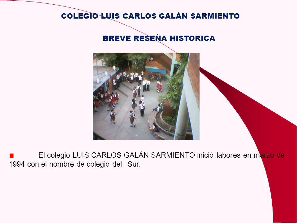 COLEGIO LUIS CARLOS GALÁN SARMIENTO El colegio LUIS CARLOS GALÁN SARMIENTO inició labores en marzo de 1994 con el nombre de colegio del Sur. BREVE RES