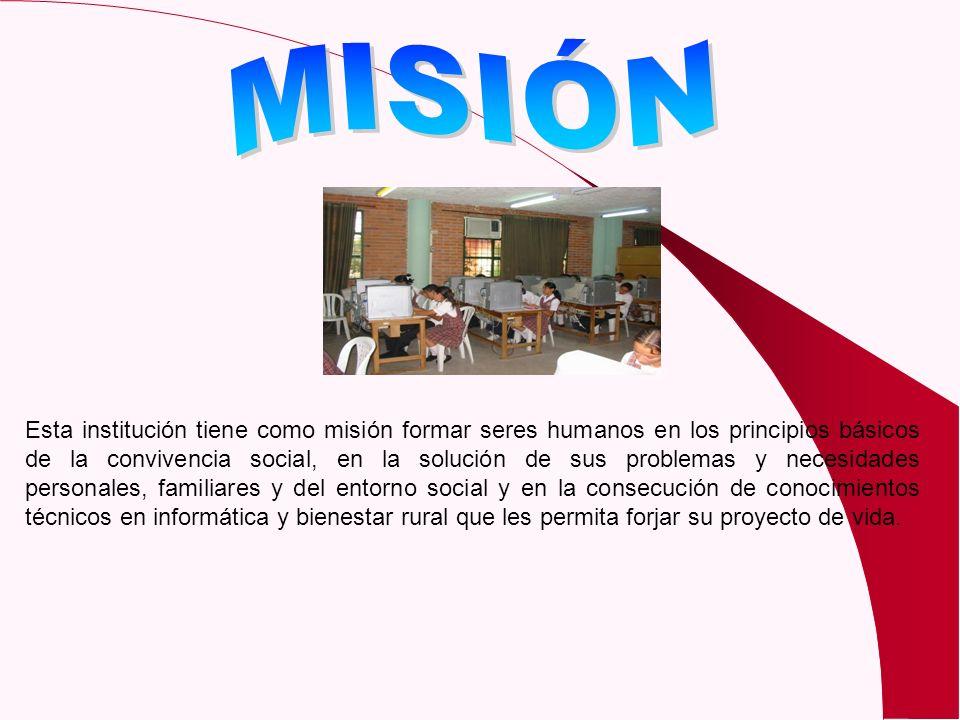 Esta institución tiene como misión formar seres humanos en los principios básicos de la convivencia social, en la solución de sus problemas y necesida