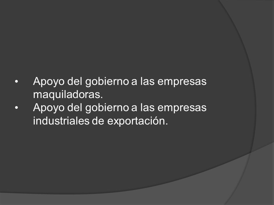 Apoyo del gobierno a las empresas maquiladoras.