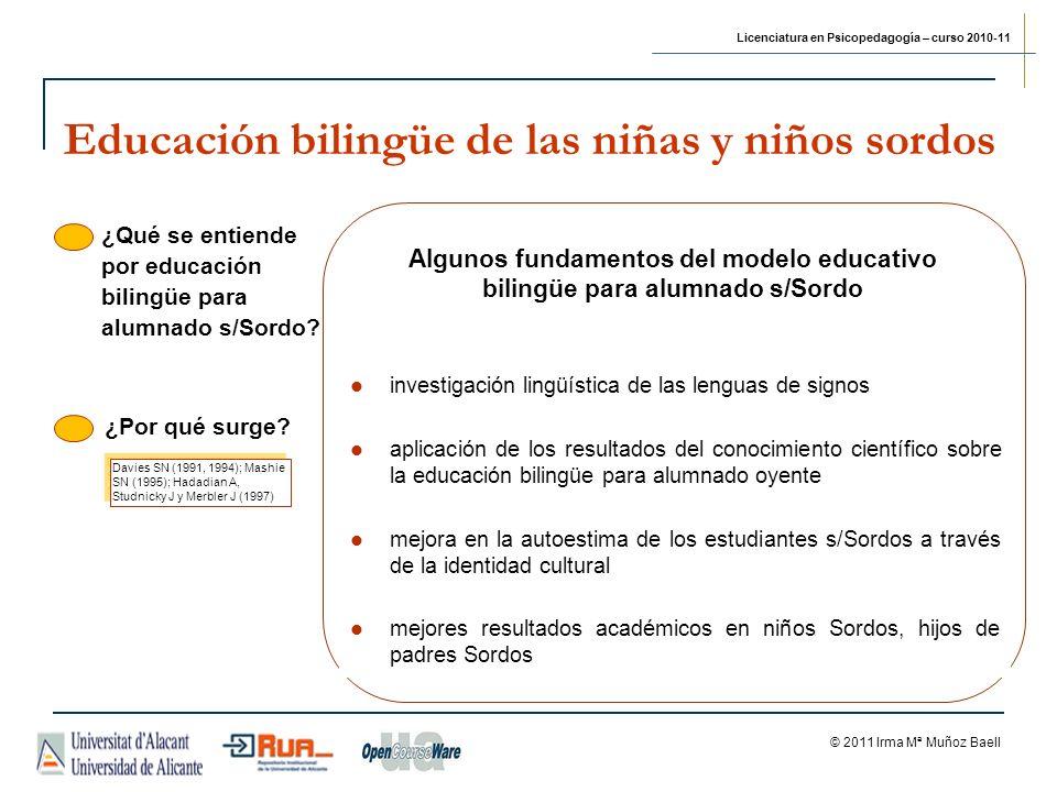 Licenciatura en Psicopedagogía – curso 2010-11 © 2011 Irma Mª Muñoz Baell Educación bilingüe de las niñas y niños sordos ¿Qué se entiende por educación bilingüe para alumnado s/Sordo.