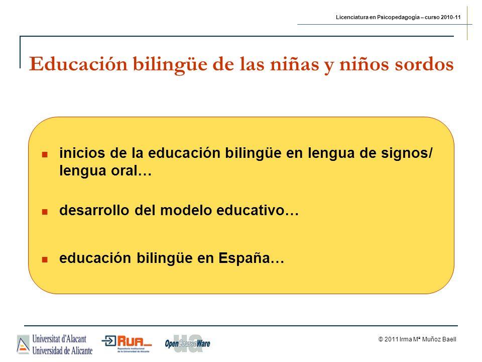 Licenciatura en Psicopedagogía – curso 2010-11 © 2011 Irma Mª Muñoz Baell Educación bilingüe de las niñas y niños sordos ¿Cuándo surge.