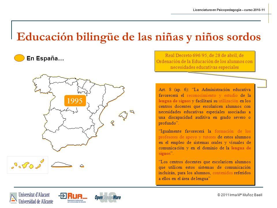 Licenciatura en Psicopedagogía – curso 2010-11 © 2011 Irma Mª Muñoz Baell Real Decreto 696/95, de 28 de abril, de Ordenación de la Educación de los alumnos con necesidades educativas especiales Art.