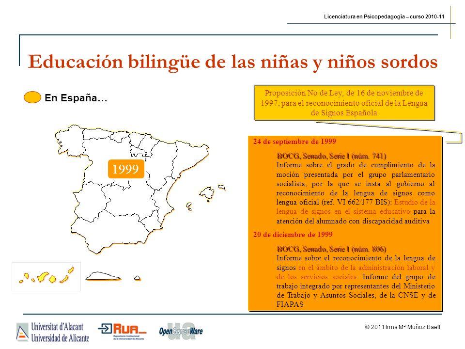 Licenciatura en Psicopedagogía – curso 2010-11 © 2011 Irma Mª Muñoz Baell Proposición No de Ley, de 16 de noviembre de 1997, para el reconocimiento oficial de la Lengua de Signos Española 24 de septiembre de 1999 BOCG, Senado, Serie I (núm.