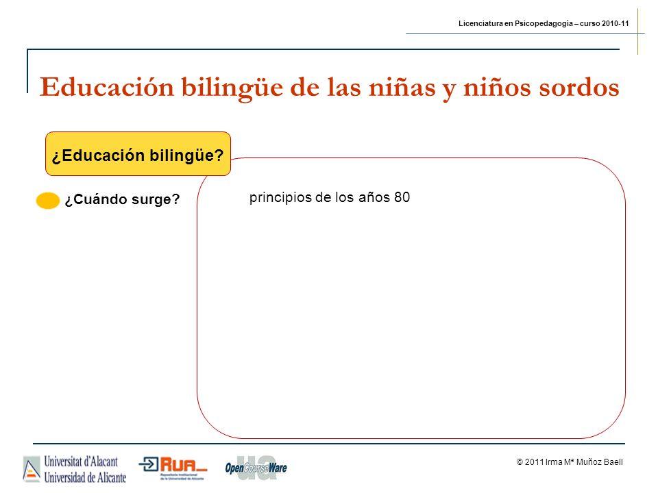 Licenciatura en Psicopedagogía – curso 2010-11 © 2011 Irma Mª Muñoz Baell Educación bilingüe de las niñas y niños sordos Actas...
