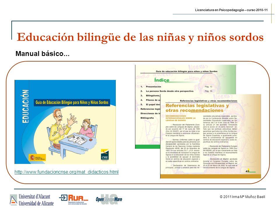 Licenciatura en Psicopedagogía – curso 2010-11 © 2011 Irma Mª Muñoz Baell Educación bilingüe de las niñas y niños sordos Manual básico...