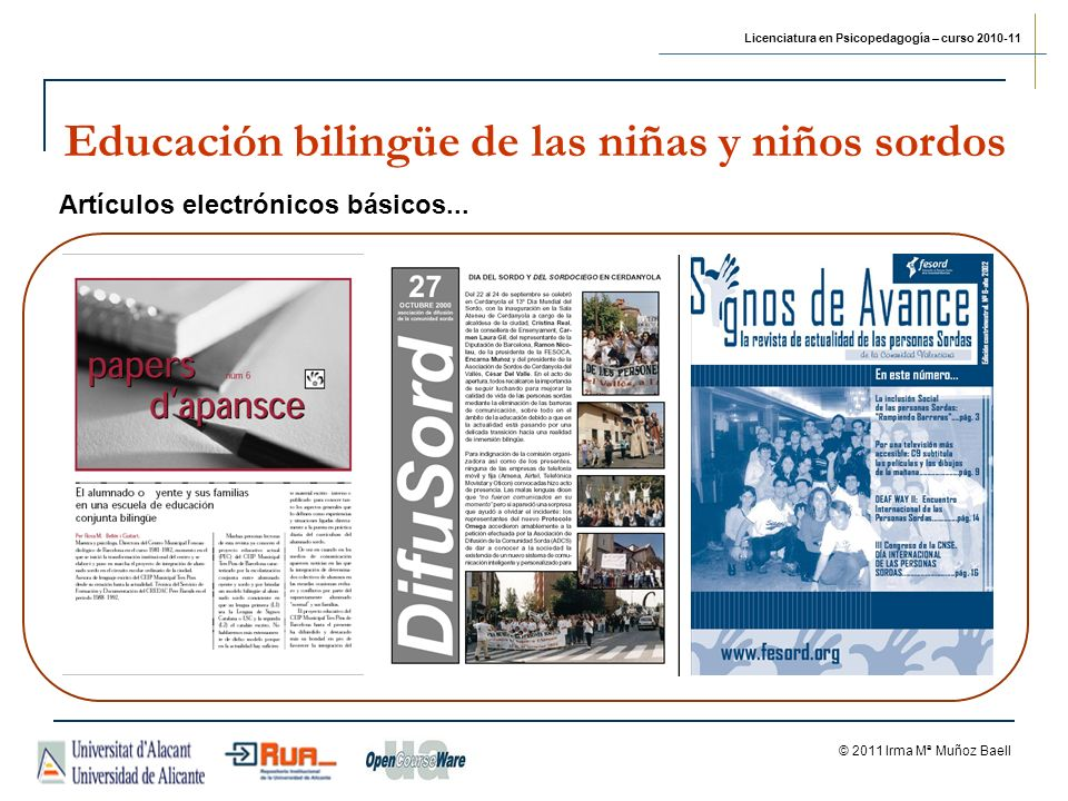 Licenciatura en Psicopedagogía – curso 2010-11 © 2011 Irma Mª Muñoz Baell Educación bilingüe de las niñas y niños sordos Artículos electrónicos básicos...