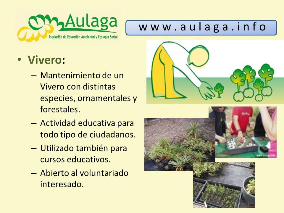 Vivero: – Mantenimiento de un Vivero con distintas especies, ornamentales y forestales. – Actividad educativa para todo tipo de ciudadanos. – Utilizad