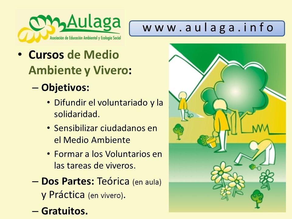 Cursos de Medio Ambiente y Vivero: – Objetivos: Difundir el voluntariado y la solidaridad. Sensibilizar ciudadanos en el Medio Ambiente Formar a los V