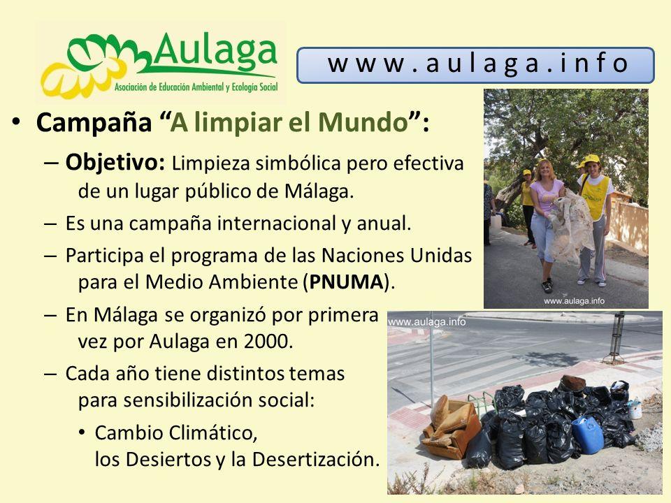 w w w. a u l a g a. i n f o Campaña A limpiar el Mundo: – Objetivo: Limpieza simbólica pero efectiva de un lugar público de Málaga. – Es una campaña i