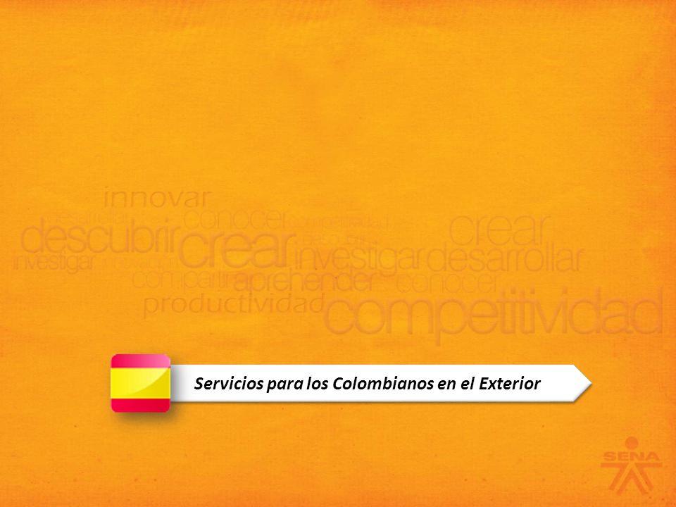 Formación Complementaria Bilingüismo Otros Servicios Transferencia Internacional De Tecnología Transferencia Internacional De Tecnología Flujos Migratorios Sistema Nacional De Recurso Humano Sistema Nacional De Recurso Humano Colombianos en el exterior Portafolio de Servicios Fondo Emprender