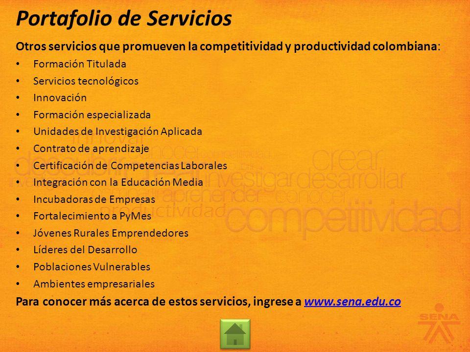 Otros servicios que promueven la competitividad y productividad colombiana: Formación Titulada Servicios tecnológicos Innovación Formación especializa
