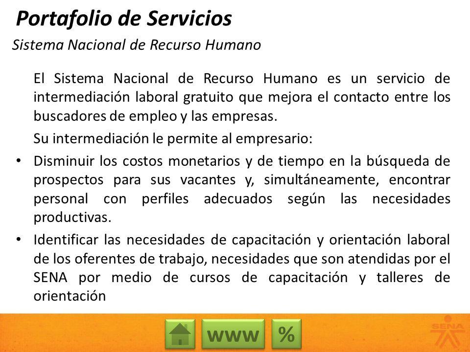 Sistema Nacional de Recurso Humano El Sistema Nacional de Recurso Humano es un servicio de intermediación laboral gratuito que mejora el contacto entre los buscadores de empleo y las empresas.
