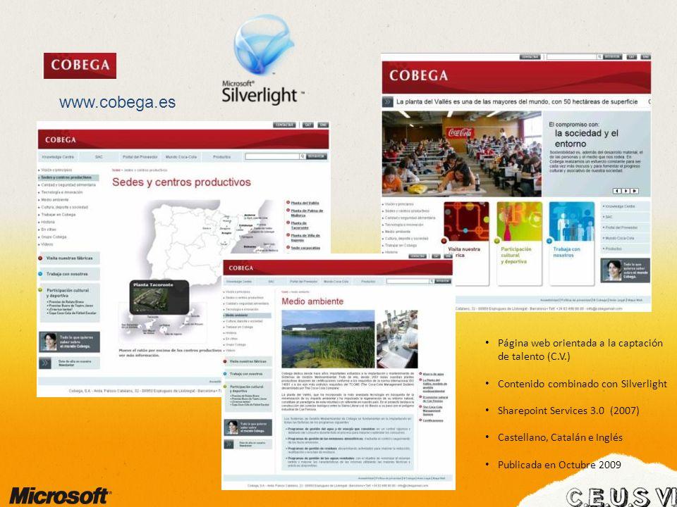 www.cobega.es Página web orientada a la captación de talento (C.V.) Contenido combinado con Silverlight Sharepoint Services 3.0 (2007) Castellano, Catalán e Inglés Publicada en Octubre 2009