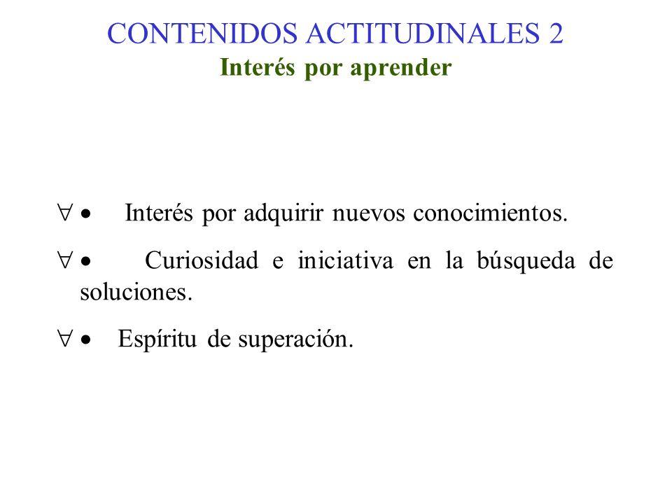 CONTENIDOS ACTITUDINALES 2 Interés por aprender Interés por adquirir nuevos conocimientos. Curiosidad e iniciativa en la búsqueda de soluciones. Espír