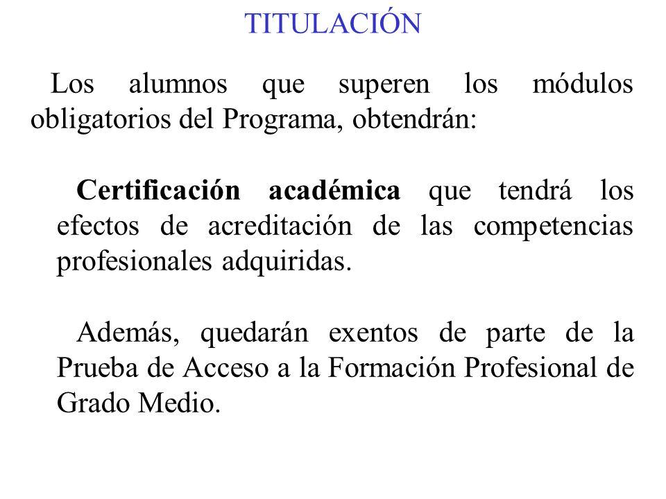 TITULACIÓN Los alumnos que superen los módulos obligatorios y los voluntarios del Programa, obtendrán: -Título de Graduado en Educación Secundaria Obligatoria.