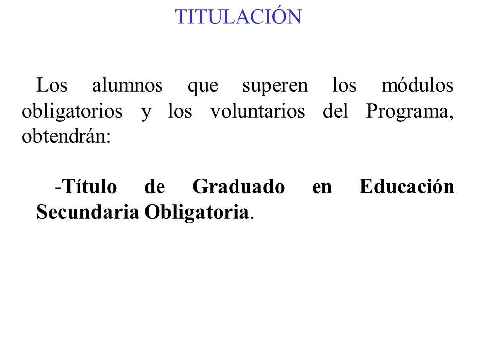 TITULACIÓN Los alumnos que superen los módulos obligatorios y los voluntarios del Programa, obtendrán: -Título de Graduado en Educación Secundaria Obl